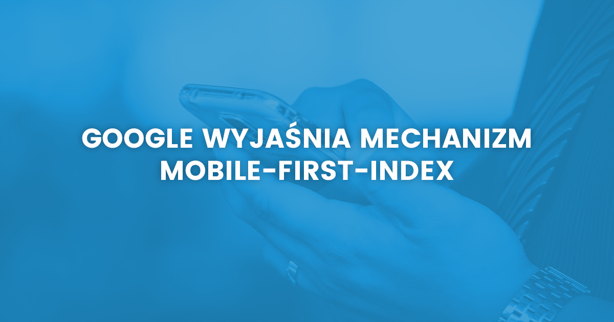 Google wyjaśnia mechanizm Mobile-First-Index